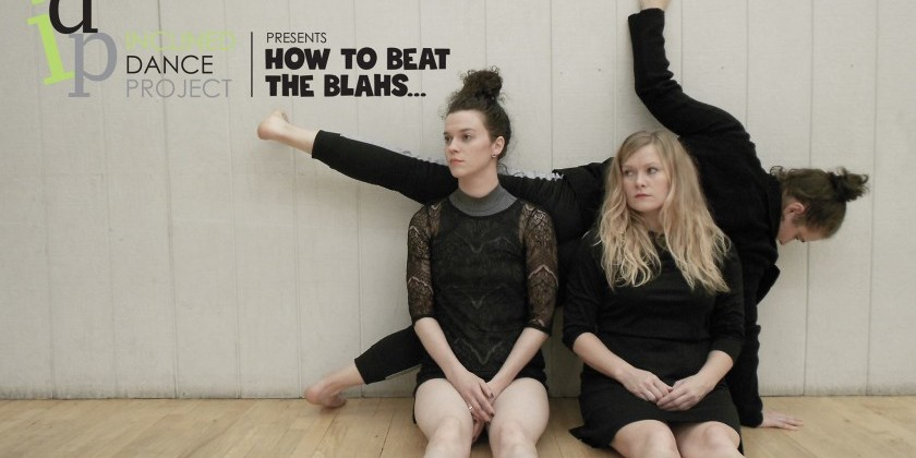 """How to Beat The Blahs...(& other stories)"" by Inclined Dance Project"