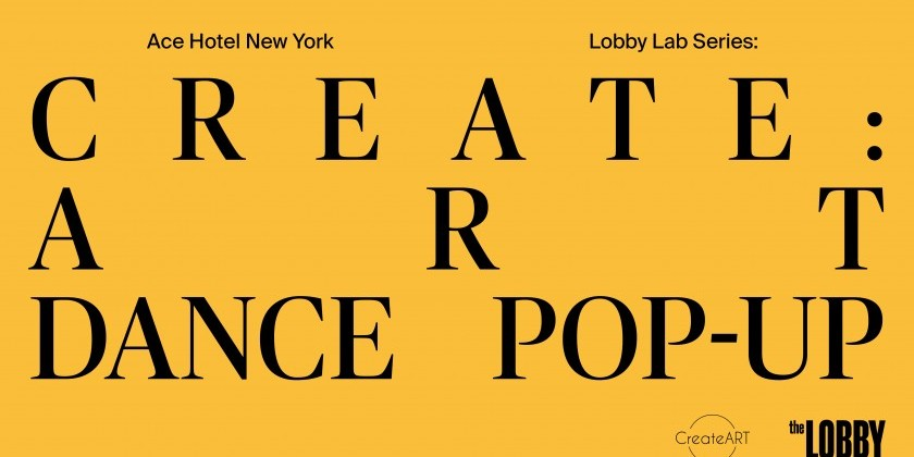 Ace Hotel New York Lobby Lab series presents CREATEART PERFORMANCE INSTALLATION POP UP (FREE)