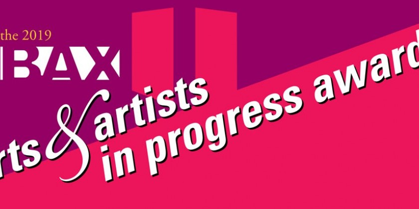 The 2019 BAX Arts & Artists In Progress Awards