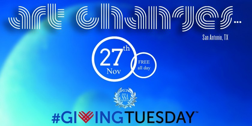 "SAN ANTONIO, TX: #GivingTuesday ""Art changes..."""