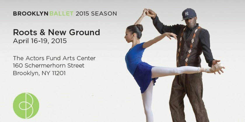 "Brooklyn Ballet 2015 Season: ""Roots & New Ground"" launches April 16-19"