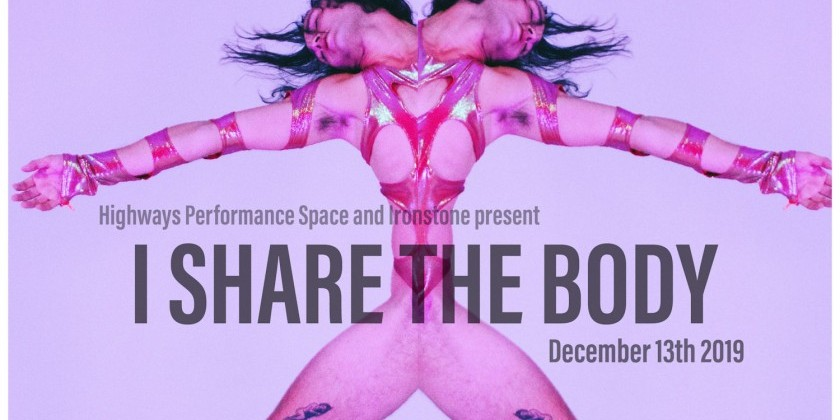 "SANTA MONICA, CA: Ironstone and Highways Performance Space present ""I Share The Body"""