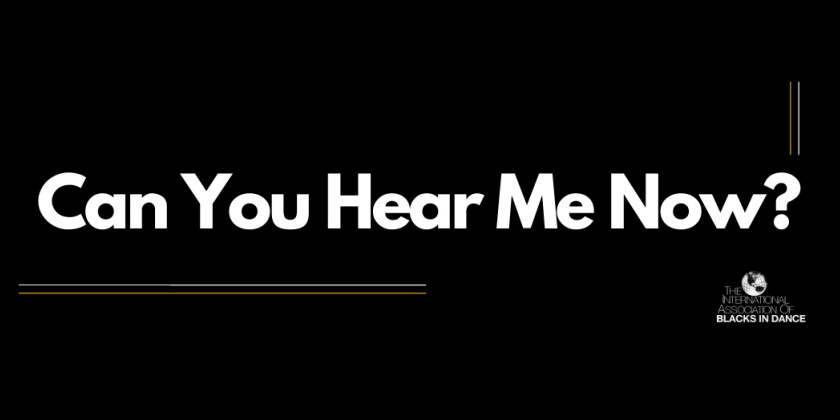 "The International Association of Blacks in Dance announces ""Can You Hear Me Now?"" Campaign"