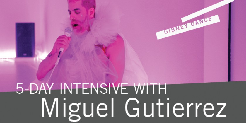 5-Day Intensive with Miguel Gutierrez