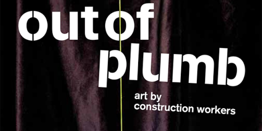 BAX Hosts Art By Construction Workers: Out of Plumb‏