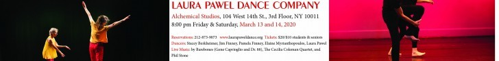 Laura Pawel Dance Company with live music at Alchemical Studios 3/13 & 3/14 at 8 pm 104 West 14th Street Reservations:  212-873-9073