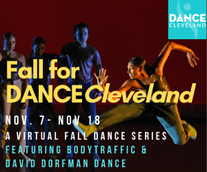 Fall for DANCECleveland, A Virtual Fall Dance Series Featuring BODYTRAFFIC and David Dorfman Dance. Nov. 7- Nov. 18th.